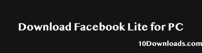 Facebook Lite for PC Free Download - Windows 7/8/10 - 10Downloads com