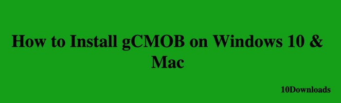 Install gCMOB on Windows and Mac