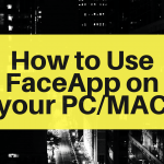 How to Install FaceApp for PC in Windows 8/10 or Mac