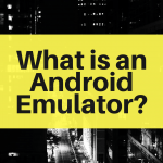 What Is An Android Emulator?